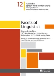 Facets of Linguistics - Proceedings of the 14th Norddeutsches Linguistisches Kolloquium 2013 in Halle an der Saale ebook by Anne Ammermann, Alexander Brock, Jana Pflaeging,...