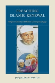 Preaching Islamic Renewal - Religious Authority and Media in Contemporary Egypt ebook by Jacquelene G. Brinton