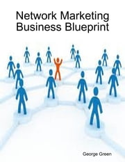 Network Marketing Business Blueprint ebook by George Green
