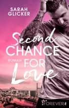 Second Chance for Love - Roman ebook by Sarah Glicker