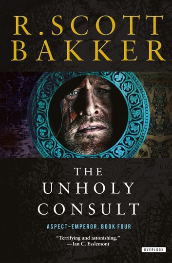 The Unholy Consult - The Aspect-Emperor: Book Four ebook by R. Scott Bakker