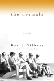The Normals: A Novel - A Novel ebook by David Gilbert