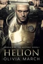 Helion - Embrace of the Keepers Book One ebook by Olivia March