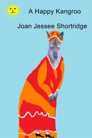 A Happy Kangroo ebook by Joan Jessee Shortridge
