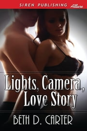 Lights, Camera, Love Story ebook by Beth D. Carter