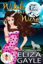 Witch and Were: Magic and Mayhem Universe ebook by Eliza Gayle