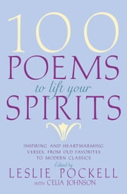100 Poems to Lift Your Spirits ebook by Leslie Pockell,Celia Johnson