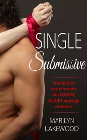 Single Submissive ebook by Marilyn Lakewood