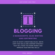 Blogging - 2 Manuscripts-Blog Writing and Copywriting- How To Start A Profitable Blog, Write Copy That Sells And Content Strategy That Will Make You More Money and Improve Writing Skills audiobook by Phil Sweet
