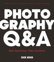 Photography Q&A - Real Questions. Real Answers. ebook by Zack Arias