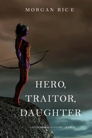 Hero, Traitor, Daughter (Of Crowns and Glory—Book 6) ebook by Morgan Rice