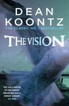The Vision - A gripping thriller of spine-tingling suspense ebook by Dean Koontz