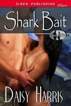 Shark Bait ebook by Daisy Harris