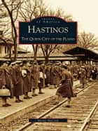 Hastings - The Queen City of the Plains ebook by Monty McCord