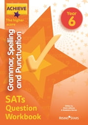 Achieve Grammar, Spelling and Punctuation SATs Question Workbook The Higher Score Year 6 ebook by Marie Lallaway, Madeleine Barnes