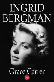 Ingrid Bergman ebook by Grace Carter