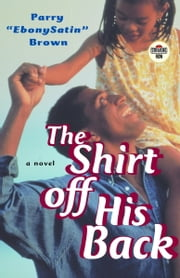 The Shirt off His Back - A Novel ebook by Parry EbonySatin Brown