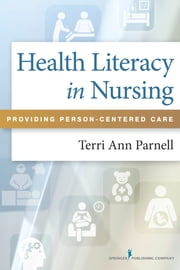 Health Literacy in Nursing - Providing Person-Centered Care ebook by Terri Ann Parnell, MA, DNP, RN