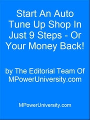 Start An Auto Tune Up Shop In Just 9 Steps And Earn An Extra $500 - Or Your Money Back! ebook by Editorial Team Of MPowerUniversity.com