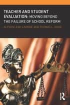 Teacher and Student Evaluation - Moving Beyond the Failure of School Reform ebook by Alyson Leah Lavigne, Thomas L. Good