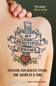 My Beautiful Genome - Exposing Our Genetic Future, One Quirk at a Time ebook by Lone Frank