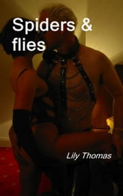 Spiders and Flies - A Tale of Erotic Entanglement ebook by Lily Thomas