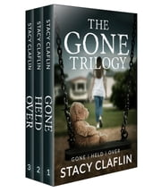The Gone Trilogy - Gone | Held | Over ebook by Stacy Claflin