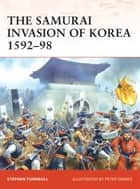 The Samurai Invasion of Korea 1592–98 ebook by Peter Dennis, Dr Stephen Turnbull