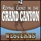 Roping Lions in the Grand Canyon audiobook by Zane Grey