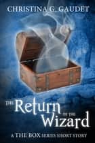 The Return of the Wizard (The Box book 5.5) ebook by Christina G. Gaudet