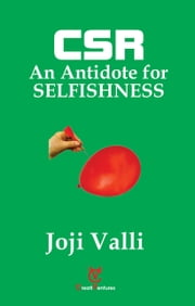 CSR: An Antidote for Selfishness ebook by Dr. Joji Valli