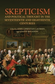 Skepticism and Political Thought in the Seventeenth and Eighteenth Centuries ebook by John Christian Laursen,Gianni Paganini