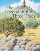 The Legend of the Three Trees ebook by Catherine McCafferty, Dahl Taylor