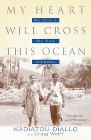 My Heart Will Cross This Ocean - My Story, My Son, Amadou ebook by Kadiatou Diallo,Craig Wolff