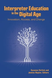 Interpreter Education in the Digital Age - Innovation, Access, and Change ebook by