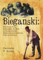 Bieganski: The Brute Polak Stereotype in Polish-Jewish Relations and American Popular Culture ebook by Danusha Goska