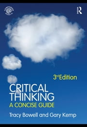 Critical Thinking: A Concise Guide ebook by Bowell, Tracy