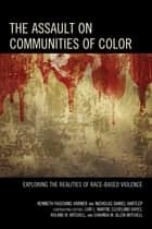 The Assault on Communities of Color - Exploring the Realities of Race-Based Violence ebook by Nicholas Daniel Hartlep, Kenneth J. Fasching-Varner