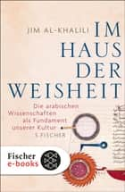 Im Haus der Weisheit - Die arabischen Wissenschaften als Fundament unserer Kultur eBook by Prof. Dr. Jim al-Khalili, Dr. Sebastian Vogel