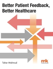 Better Patient Feedback, Better Healthcare ebook by Dr Taher Mahmud