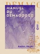 Manuel du démagogue ebook by Raoul Frary
