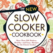 The New Slow Cooker Cookbook - More than 200 Modern, Healthy--and Easy--Recipes for the Classic Cooker ebook by Adams Media