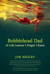 Bobblehead Dad: 25 Life Lessons I Forgot I Knew ebook by Jim Higley