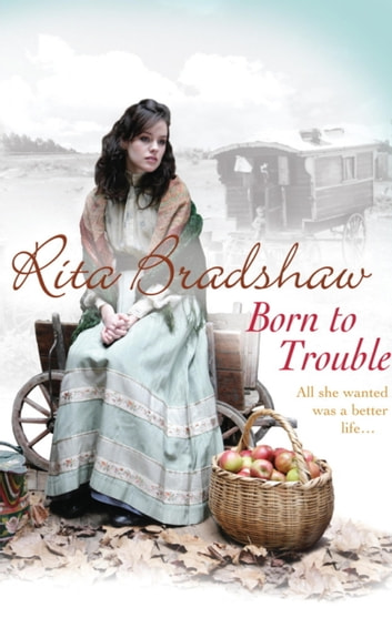 Born to Trouble - All she wanted was a better life… eBook by Rita Bradshaw