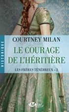Le Courage de l'héritière ebook by Elisabeth Luc,Courtney Milan