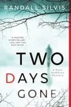 Ebook Two Days Gone di Randall Silvis