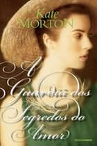 A guardiã dos segredos do amor ebook by Kate Morton, Geni Hirata
