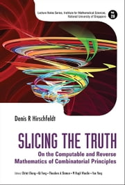 Slicing the Truth - On the Computable and Reverse Mathematics of Combinatorial Principles ebook by Denis R Hirschfeldt,Chitat Chong,Qi Feng;Theodore A Slaman