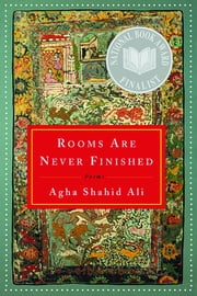 Rooms Are Never Finished: Poems ebook by Agha Shahid Ali