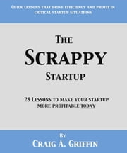 The Scrappy Startup: 28 Lessons to Make Your New Business More Profitable Today ebook by Craig Griffin